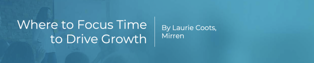 Where to Focus Time to Drive Growth